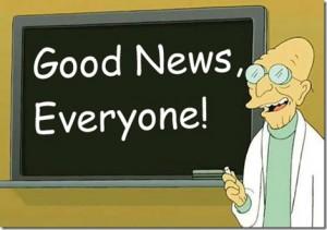 Good news, everyone